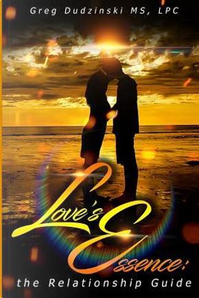 Love's Essence by MS, LPC, Greg Dudzinski