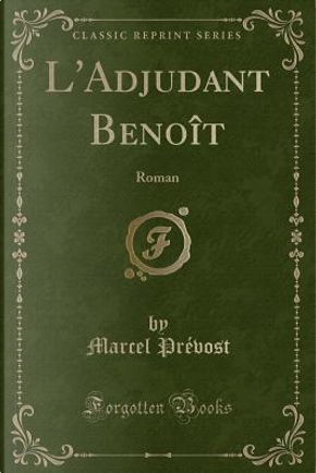 L'Adjudant Benoît by Marcel Prévost