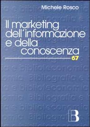 Il marketing dell'informazione e della conoscenza by Michele Rosco