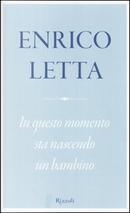 In questo momento sta nascendo un bambino by Enrico Letta