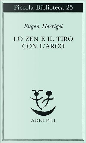 Lo Zen e il tiro con l'arco by Eugen Herrigel