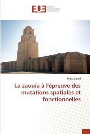 La Zaouia a l'Epreuve des Mutations Spatiales et Fonctionnelles by Essid Khawla
