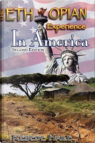 The Ethiopian Experience in America, Second Edition by Kebede Haile