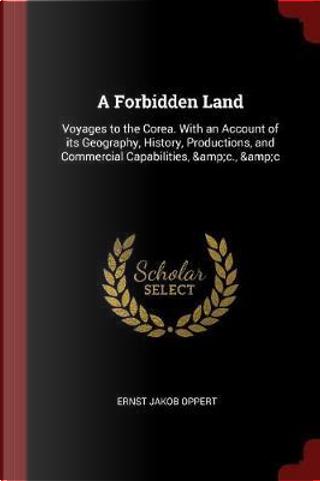 A Forbidden Land by Ernst Jakob Oppert