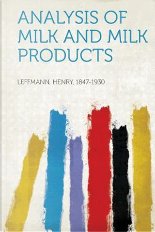 Analysis of Milk and Milk Products by Henry Leffmann