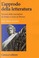 L'approdo della letteratura. Percorsi della narrazione da Dante a «Game of Thrones» by Gian Mario Anselmi