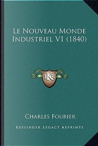 Le Nouveau Monde Industriel V1 (1840) by Charles Fourier