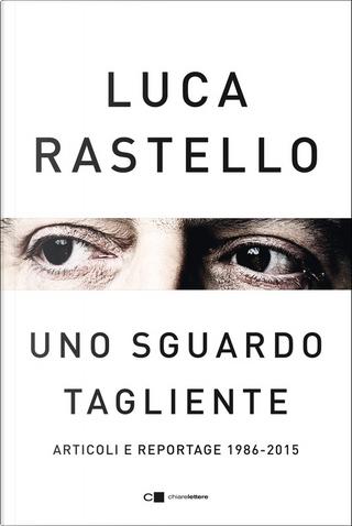 Uno sguardo tagliente by Luca Rastello