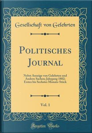 Politisches Journal, Vol. 1 by Gesellschaft Von Gelehrten