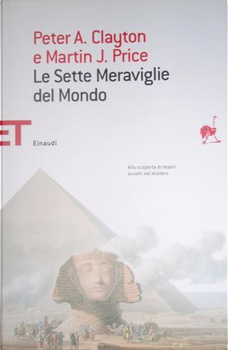Le sette meraviglie del mondo by Martin S. Price, Peter A. Clayton