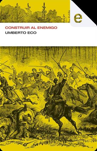 Construir al enemigo by Umberto Eco