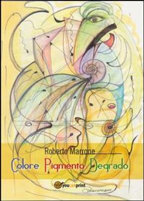Colore Pigmento Degrado by Roberto Marrone