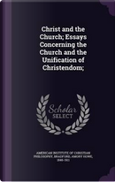 Christ and the Church; Essays Concerning the Church and the Unification of Christendom; by Amory Howe Bradford