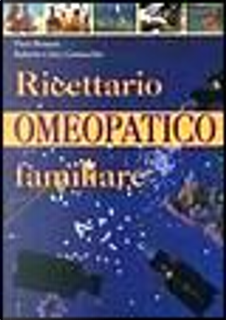 Ricettario omeopatico familiare by Piero Bressan, Roberto Chiej Gamacchio