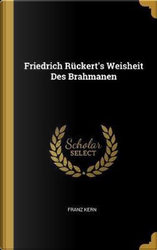 Friedrich Rückert's Weisheit Des Brahmanen by Franz Kern