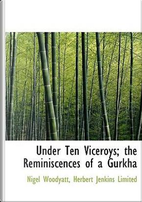 Under Ten Viceroys; The Reminiscences of a Gurkha by Limited Herbert Jenkins