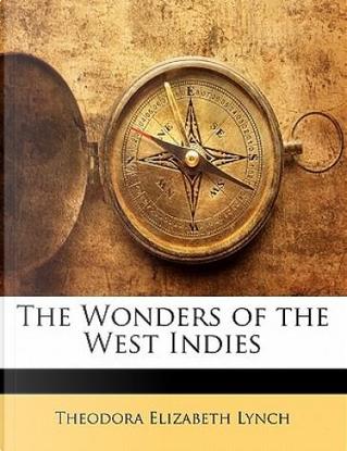 The Wonders of the West Indies by Theodora Elizabeth Lynch