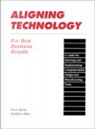 Aligning Technology for Best Business Results by Kathleen Riley, Peter Marks