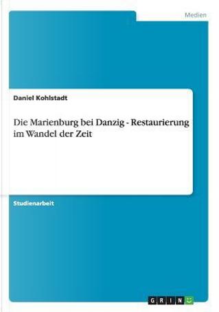 Die Marienburg bei Danzig - Restaurierung im Wandel der Zeit by Daniel Kohlstadt