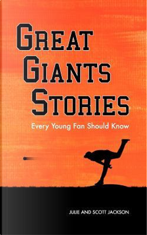 Great Giants Stories Every Young Fan Should Know by Julie Jackson
