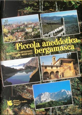 Piccola aneddotica bergamasca - Vol. 1 by Cesare Bonfanti, Martino Campagnoni