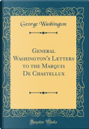 General Washington's Letters to the Marquis De Chastellux (Classic Reprint) by George Washington