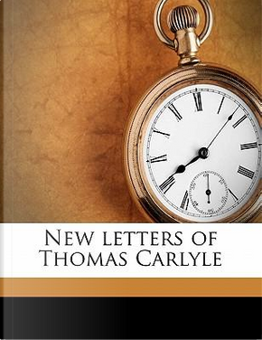 New Letters of Thomas Carlyle by Thomas Carlyle