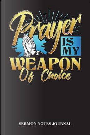 Prayer Is My Weapon Of Choice by Lovely Writings