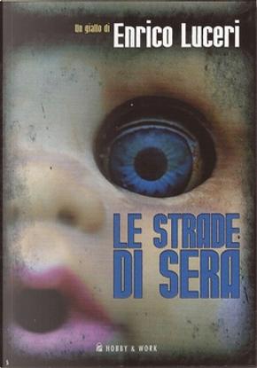 Le strade di sera by Enrico Luceri