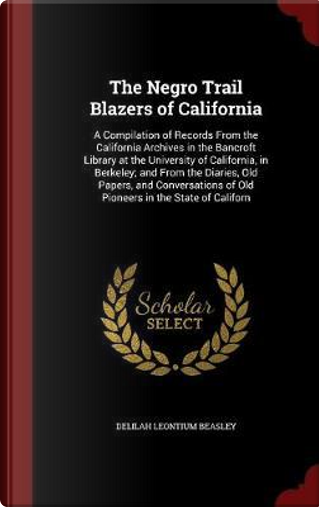 The Negro Trail Blazers of California by Delilah Leontium Beasley