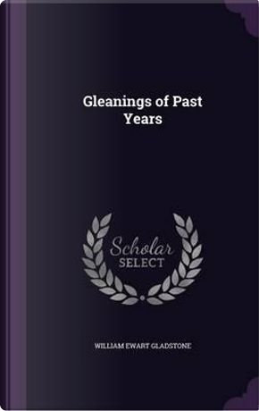 Gleanings of Past Years by William Ewart Gladstone