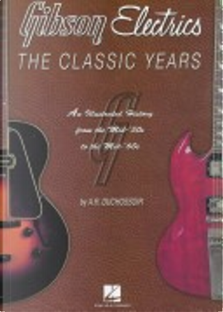 Gibson Electrics - The Classic Years by A. R. Duchossoir