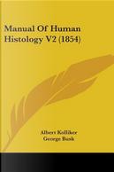 Manual of Human Histology by Albert Kolliker