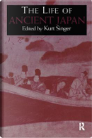 The Life of Ancient Japan by Kurt Singer