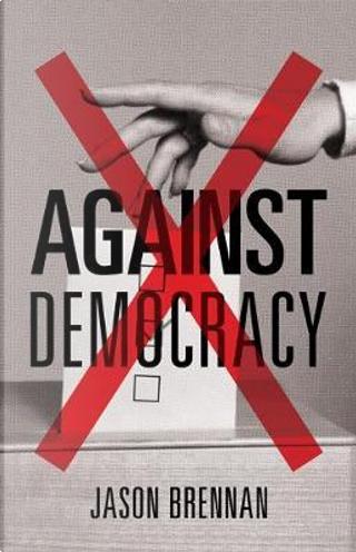 Against Democracy by Jason Brennan