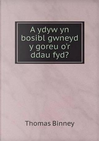 A Ydyw Yn Bosibl Gwneyd y Goreu O'r Ddau Fyd? by Thomas Binney