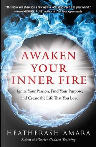 Awaken Your Inner Fire by HeatherAsh Amara
