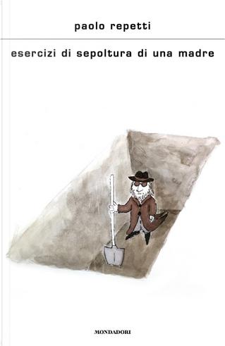 Esercizi di sepoltura di una madre by Paolo Repetti
