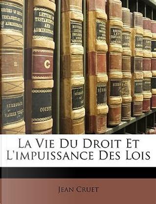 La Vie Du Droit Et L'Impuissance Des Lois by Jean Cruet