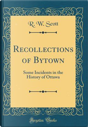 Recollections of Bytown by R. W. Scott