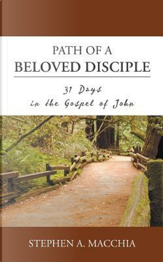 Path of a Beloved Disciple by Stephen A. Macchia