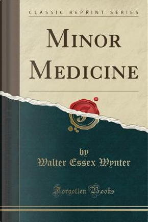 Minor Medicine (Classic Reprint) by Walter Essex Wynter