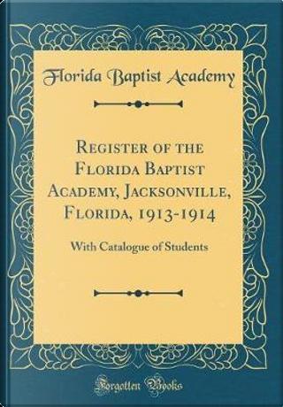 Register of the Florida Baptist Academy, Jacksonville, Florida, 1913-1914 by Florida Baptist Academy