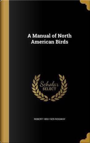 MANUAL OF NORTH AMER BIRDS by Robert 1850-1929 Ridgway
