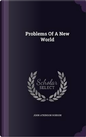 Problems of a New World by John Atkinson Hobson
