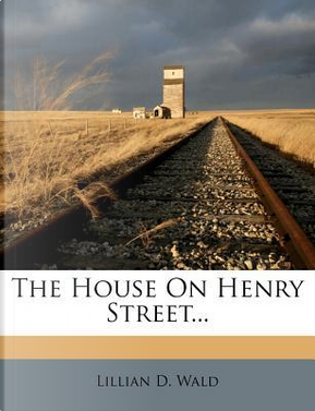The House on Henry Street by Lillian D Wald