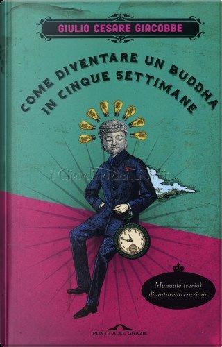 Come diventare un Buddha in cinque settimane by Giulio Cesare Giacobbe
