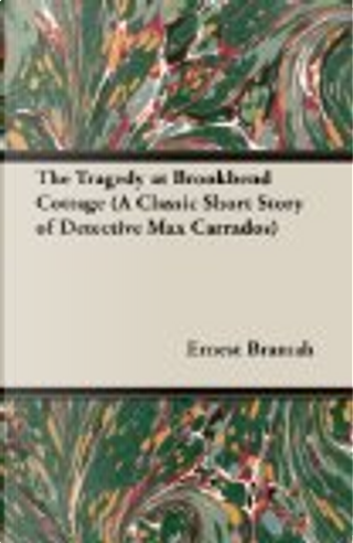The Tragedy at Brookbend Cottage (a Classic Short Story of Detective Max Carrados) by Ernest Bramah