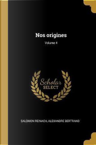 Nos Origines; Volume 4 by Salomon Reinach