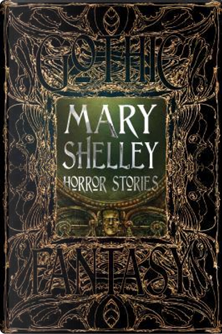 Mary Shelley Horror Stories by Mary Wollstonecraft Shelley